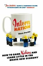 Intern Nation: How to Earn Nothing and Learn Little in the Brave New Economy, Go