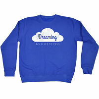 Dreaming And Scheming SWEATSHIRT birthday funny gift motivational inspirational