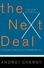 Next Deal : The Future of Public Life in the Information Age by Andrei Cherny...