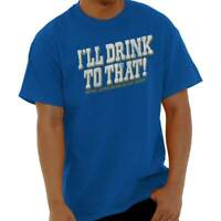 Ill Drink To That Cool Funny Drinking Party Short Sleeve T-Shirt Tees Tshirts