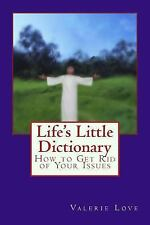 Life's Little Dictionary : How to Get Rid of Your Issues by Valerie Love...