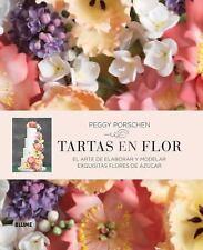 Tartas En Flor: El Arte de Elaborar y Modelar Exquisitas Flores de Azucar (Hardb