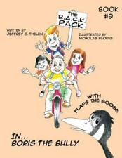 The B. A. C. K. Pack with Flaps the Goose : Boris the Bully by Jeffrey C.