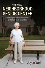 The New Neighborhood Senior Center : Redefining Social and Service Roles for the