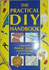 Practical DIY Handbook: Carpentry, Plumbing, Electicity, Central Heating and I,