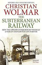The Subterranean Railway: How the London Underground was Built and How it Change