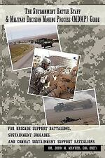 The Sustainment Battle Staff & Military Decision Making Process (Mdmp) Guide: Fo