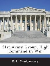 21st Army Group, High Command in War by B. L. Montgomery (2013, Paperback)