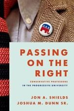 Passing on the Right: Conservative Professors in the Progressive University...