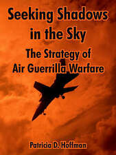 NEW Seeking Shadows in the Sky: The Strategy of Air Guerrilla Warfare