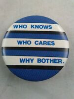 Vtg WHO KNOWS WHO CARES WHY BOTHER Funny Humor pin button pinback **ee1