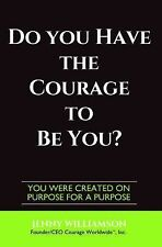Do You Have the Courage to Be You? : You Were Created on Purpose for a...