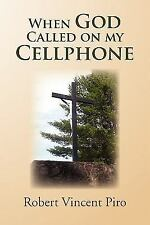 When God Called on My Cellphone by Robert Vincent Piro (2011, Paperback)