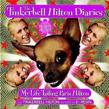 The Tinkerbell Hilton Diaries: My Life Tailing Paris Hilton by D. Resin...
