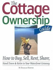 The Cottage Ownership Guide: How to Buy, Sell, Rent, Share, Hand Down and Retire