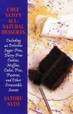 Chef Sato's All-Natural Desserts: Delicious Cakes, Pies, Pastries, and Other Irr
