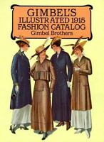 Gimbel's Illustrated Nineteen Fifteen Fashion Catalog by Gimbel Brothers