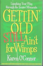 Gettin' Old Still Ain't for Wimps by Karen O'Connor (A 2006 Paperback)