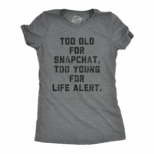 Womens Too Old For Snapchat Too Young For Life Alert Tshirt Funny Social Media