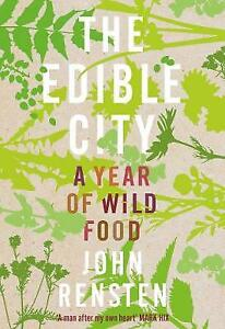 The Edible City: A Year of Wild Food | John Rensten | Hardcover | Brand NEW