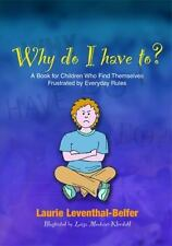 Why Do I Have To? : A Book for Children Who Find Themselves Frustrated by Everyd