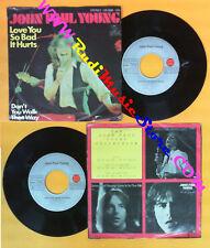 LP 45 7'' JOHN PAUL YOUNG Love you so bad it hurts Don't you walk no cd mc dvd