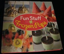 FUN STUFF FROZEN POPS CREAMY ICE DIPPED TREATS COCKTAIL POPS & MORE COOKBOOK HB