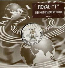 "ROYAL T Baby Don'T Ch'A Leave Me This Way  12"" Mix 1 B/W Mighty Mix"