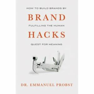 Brand Hacks: How to Build Brands by Fulfilling the Human Quest for Meaning