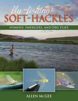 Fly-Fishing Soft-Hackles : Nymphs, Emergers, and Dry Flies, Paperback by Mcge...