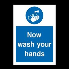 Now Wash Your Hands Rigid Plastic Sign OR Sticker A6 A5 A4 (MMG31)