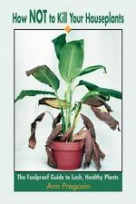How NOT to Kill Your Houseplants: The Foolproof Guide to Lush, Healthy Plants P