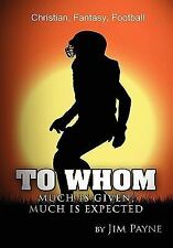 To Whom Much Is Given, Much Is Expected by Jim Payne (2011, Hardcover)