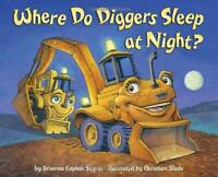 Where Do Diggers Sleep at Night? by Sayres, Brianna Caplan, NEW Book, FREE & Fas