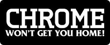 Chrome Won't Get You Home Hard Hat / Biker Helmet Sticker BS 709