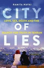 City of Lies: Love, Sex, Death and  the Search for Truth in Tehran by Ramita...