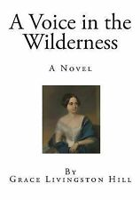 A Voice in the Wilderness : A Novel by Grace Livingston Hill (2014, Paperback)