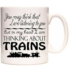 TRAIN MUG, You May Think ... But In My Head I am Thinking About Trains. Steam