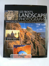 LEE FROST'S LANDSCAPE PHOTOGRAPHY; HOW TO TAKE SPECTACULAR PHOTOGRAPHS 2007