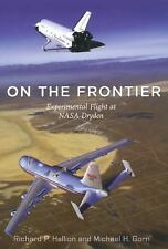 On the Frontier: Experimental Flight at NASA Dryden: By Gorn, Michael H., Hal...