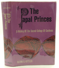 THE PAPAL PRINCES: A History of the Sacred College of Cardinals- Glenn Kittler