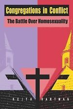 Congregations in Conflict : The Battle over Homosexuality by Keith Hartman...