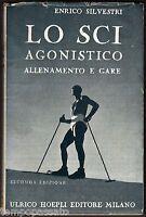 LO SCI AGONISTICO. ALLENAMENTO E GARE - SILVESTRI ENRICO - HOEPLI 1945
