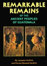 Remarkable Remains Of The Ancient Peoples Of Guatemala, , Van Kirk, Jacques, Bas