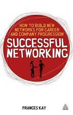 """""""VERY GOOD"""" Kay, Frances, Successful Networking: How to Build New Networks for C"""