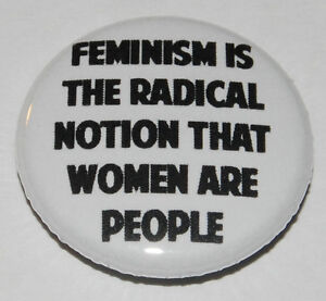 """Feminist Button Badge 25mm / 1 inch """"Feminism is the radical notion..."""""""