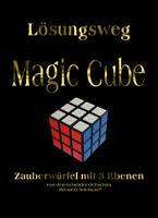 Ausfürhliche Lösung-Lösungsweg, Anleitung-Beschreibung Zauberwürfel - Magic Cube