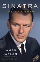 Sinatra: The Chairman by Kaplan, James
