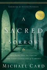 Sacred Sorrow : Reaching Out to God in the Lost Language of Lament by Michael...