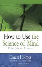 How to Use the Science of Mind: Principle in Pract